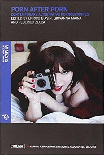 Porn after Porn, Enrico Biasin (Editor), Giovanna Maina (Editor), Federico Zecca (Editor), Post-Porn